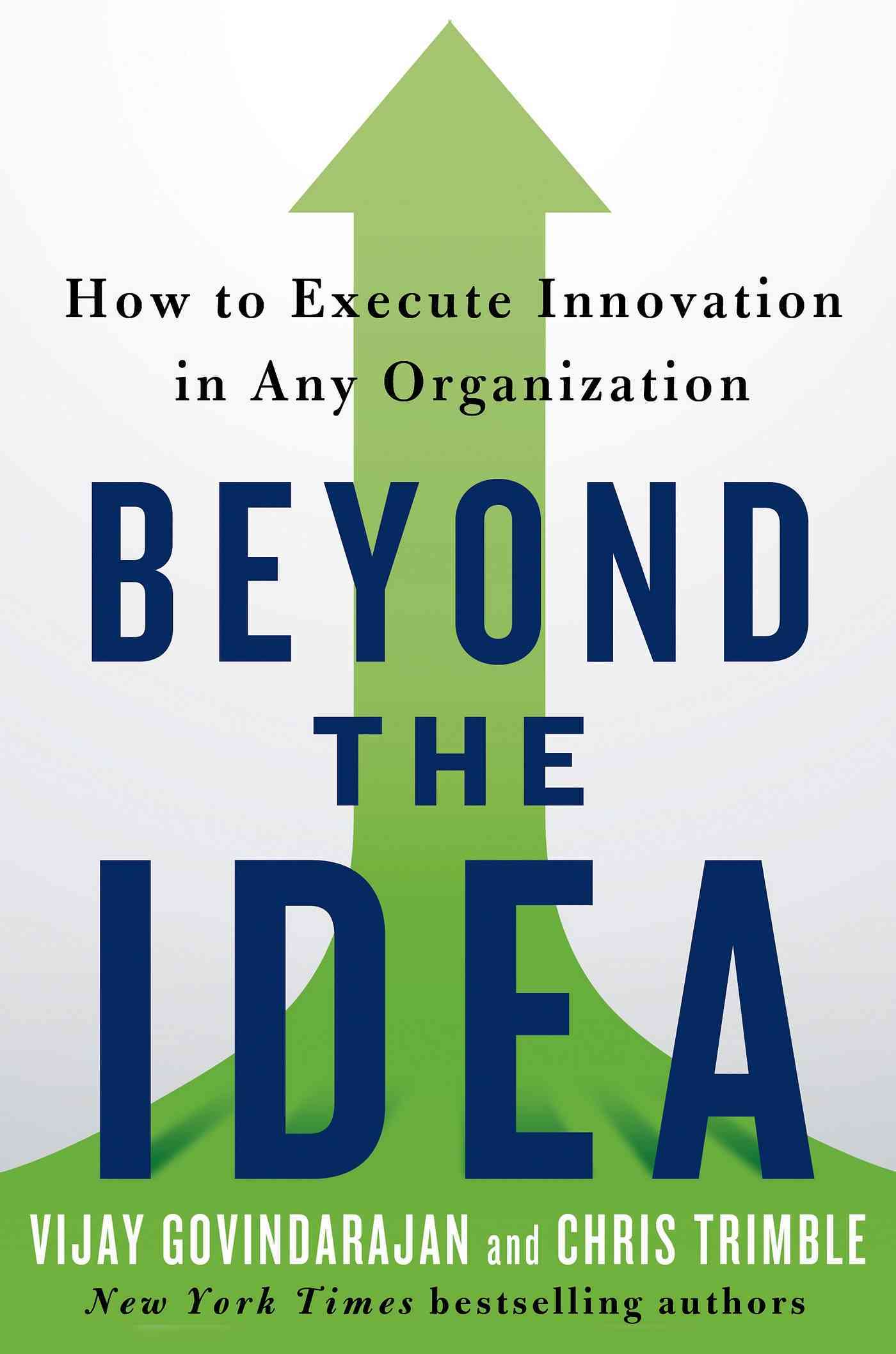 Beyond the Idea By Govindarajan, Vijay/ Trimble, Chris